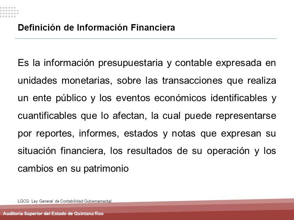 Auditoria Superior del Estado de Quintana Roo Definición de Información Financiera Es la información presupuestaria y contable expresada en unidades m