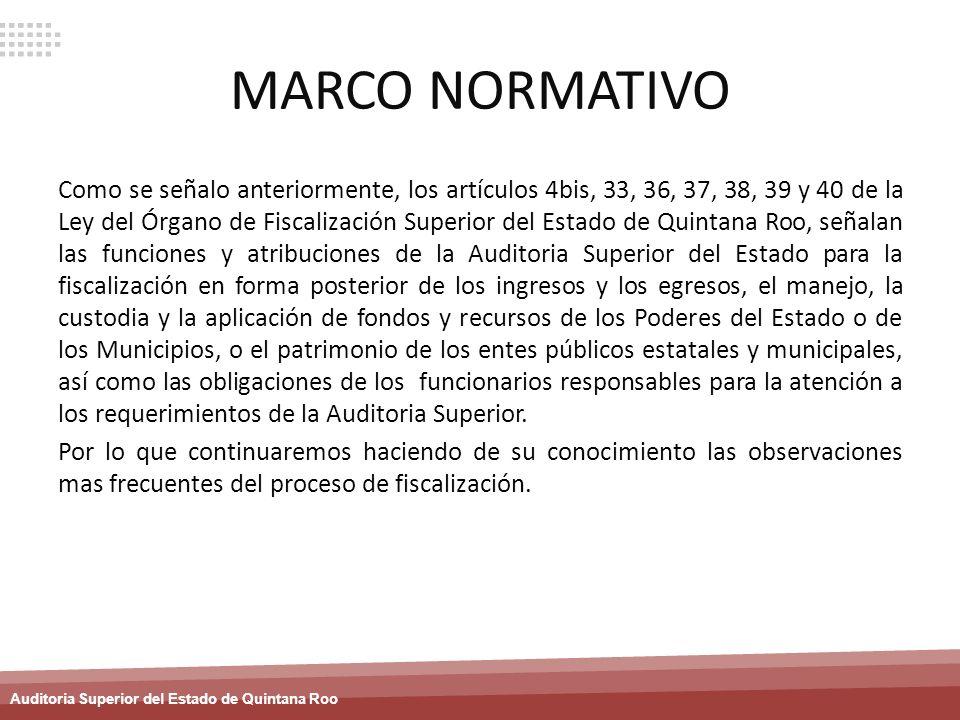 Auditoria Superior del Estado de Quintana Roo MARCO NORMATIVO Como se señalo anteriormente, los artículos 4bis, 33, 36, 37, 38, 39 y 40 de la Ley del