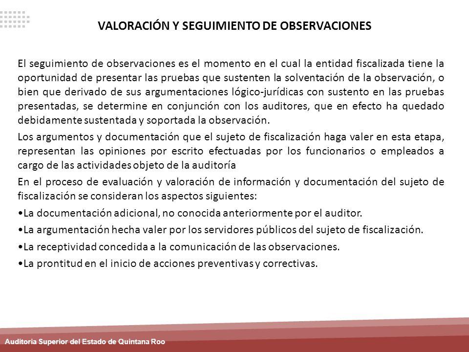Auditoria Superior del Estado de Quintana Roo VALORACIÓN Y SEGUIMIENTO DE OBSERVACIONES El seguimiento de observaciones es el momento en el cual la en
