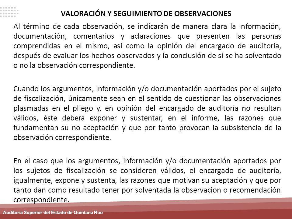 Auditoria Superior del Estado de Quintana Roo VALORACIÓN Y SEGUIMIENTO DE OBSERVACIONES Al término de cada observación, se indicarán de manera clara l