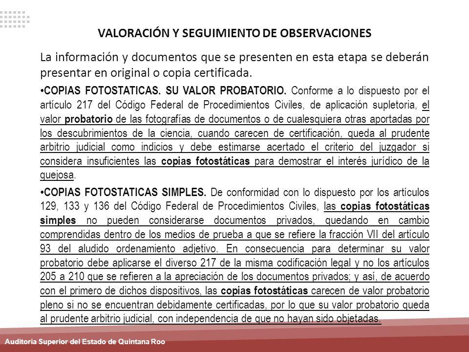 Auditoria Superior del Estado de Quintana Roo VALORACIÓN Y SEGUIMIENTO DE OBSERVACIONES La información y documentos que se presenten en esta etapa se