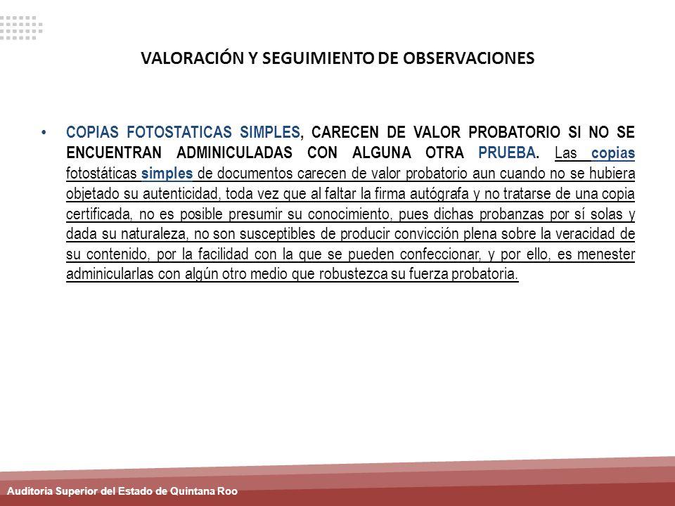 Auditoria Superior del Estado de Quintana Roo VALORACIÓN Y SEGUIMIENTO DE OBSERVACIONES COPIAS FOTOSTATICAS SIMPLES, CARECEN DE VALOR PROBATORIO SI NO