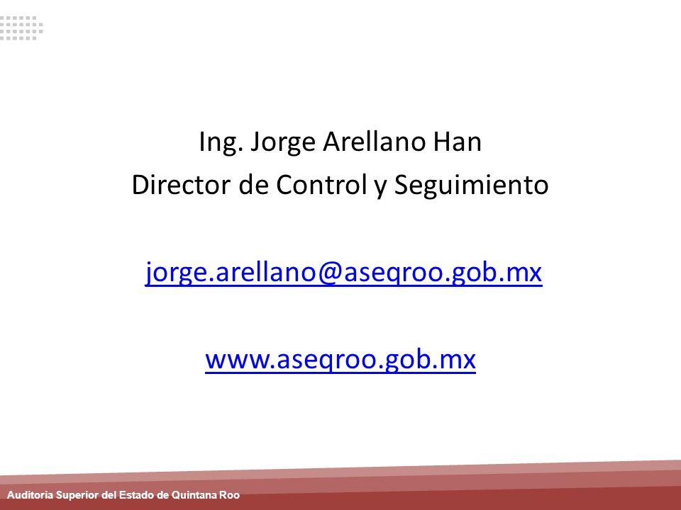 Auditoria Superior del Estado de Quintana Roo Ing. Jorge Arellano Han Director de Control y Seguimiento jorge.arellano@aseqroo.gob.mx www.aseqroo.gob.