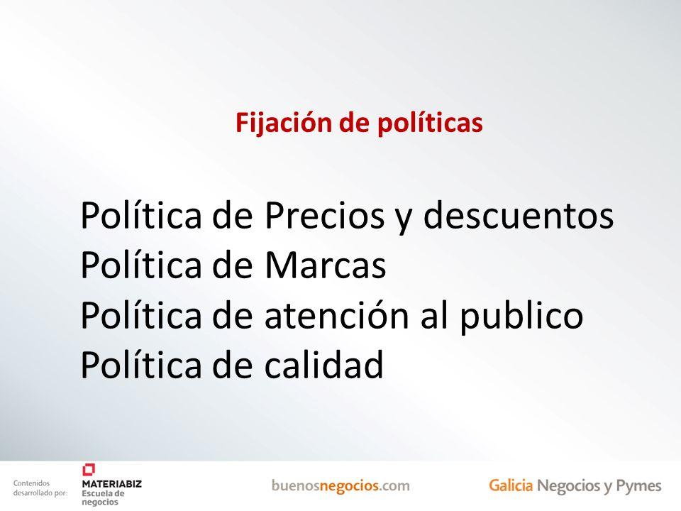 Fijación de políticas Política de Precios y descuentos Política de Marcas Política de atención al publico Política de calidad