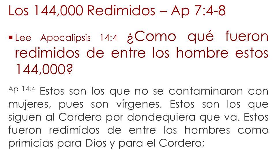 Los 144,000 Redimidos – Ap 7:4-8 Lee Apocalipsis 14:4 ¿Como qué fueron redimidos de entre los hombre estos 144,000? Ap 14:4 Estos son los que no se co