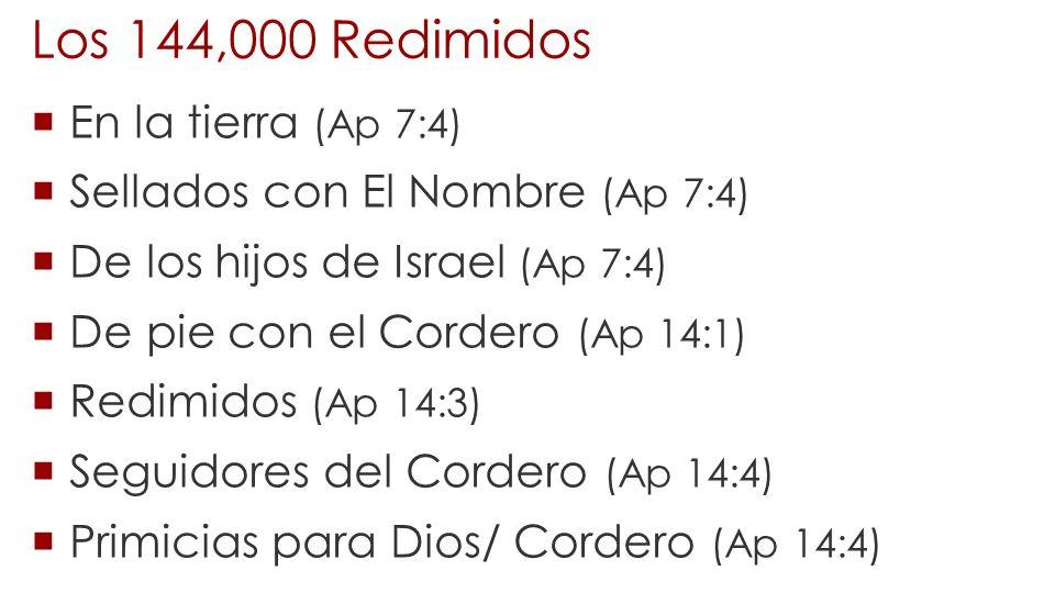 Los 144,000 Redimidos En la tierra (Ap 7:4) Sellados con El Nombre (Ap 7:4) De los hijos de Israel (Ap 7:4) De pie con el Cordero (Ap 14:1) Redimidos