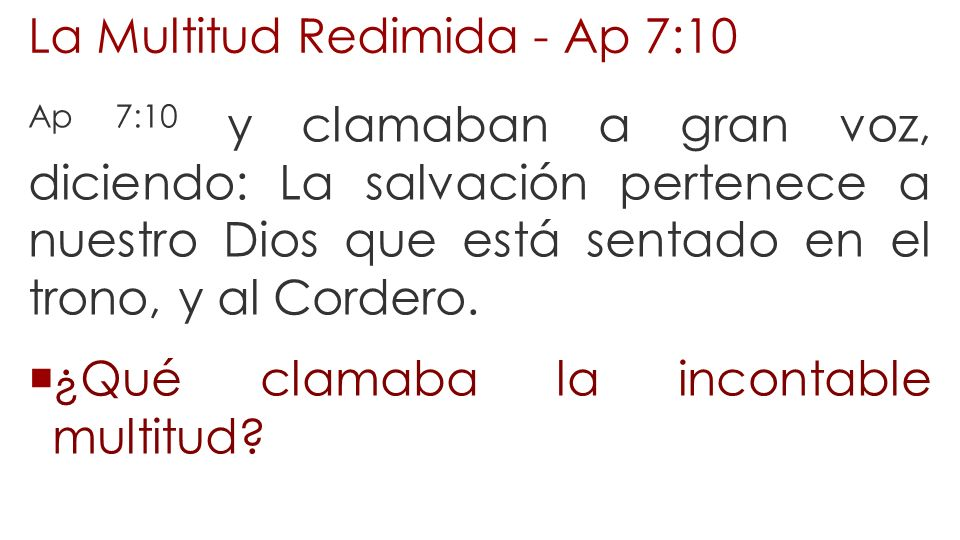 La Multitud Redimida - Ap 7:10 Ap 7:10 y clamaban a gran voz, diciendo: La salvación pertenece a nuestro Dios que está sentado en el trono, y al Corde