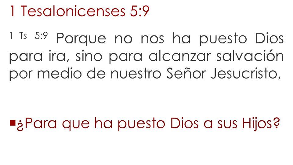 1 Tesalonicenses 5:9 1 Ts 5:9 Porque no nos ha puesto Dios para ira, sino para alcanzar salvación por medio de nuestro Señor Jesucristo, ¿Para que ha