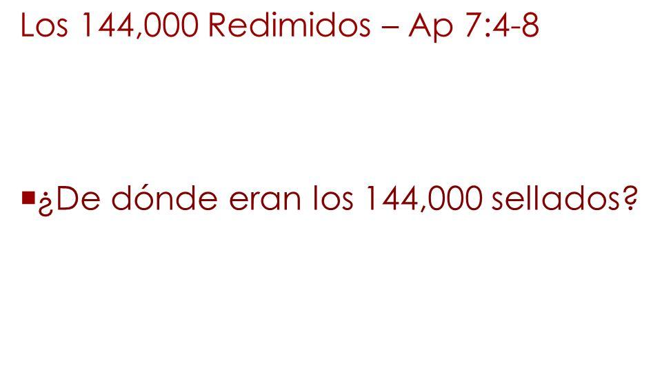 Los 144,000 Redimidos – Ap 7:4-8 ¿De dónde eran los 144,000 sellados?