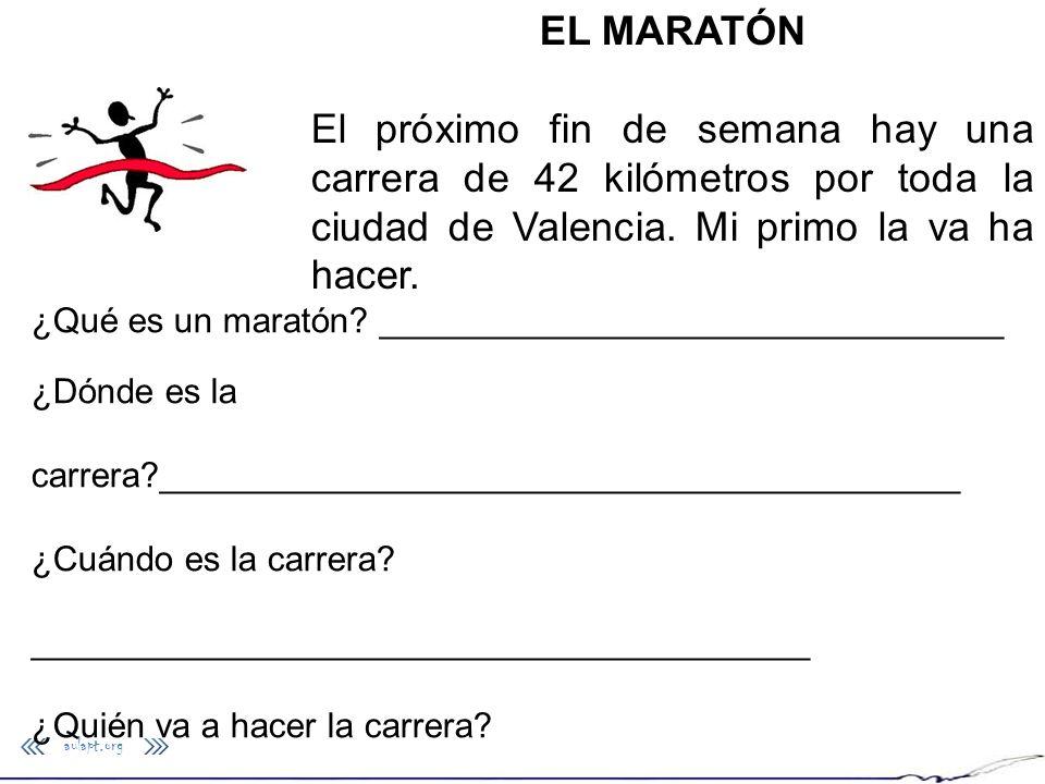 EL MARATÓN El próximo fin de semana hay una carrera de 42 kilómetros por toda la ciudad de Valencia. Mi primo la va ha hacer. ¿Qué es un maratón? ____