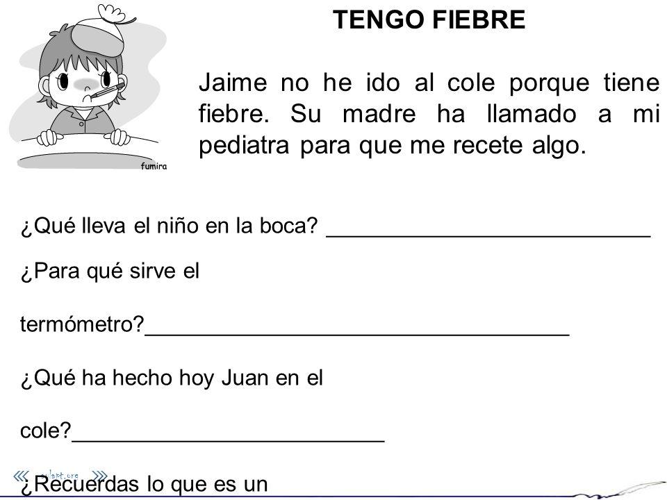 aulapt.org TENGO FIEBRE Jaime no he ido al cole porque tiene fiebre. Su madre ha llamado a mi pediatra para que me recete algo. ¿Qué lleva el niño en