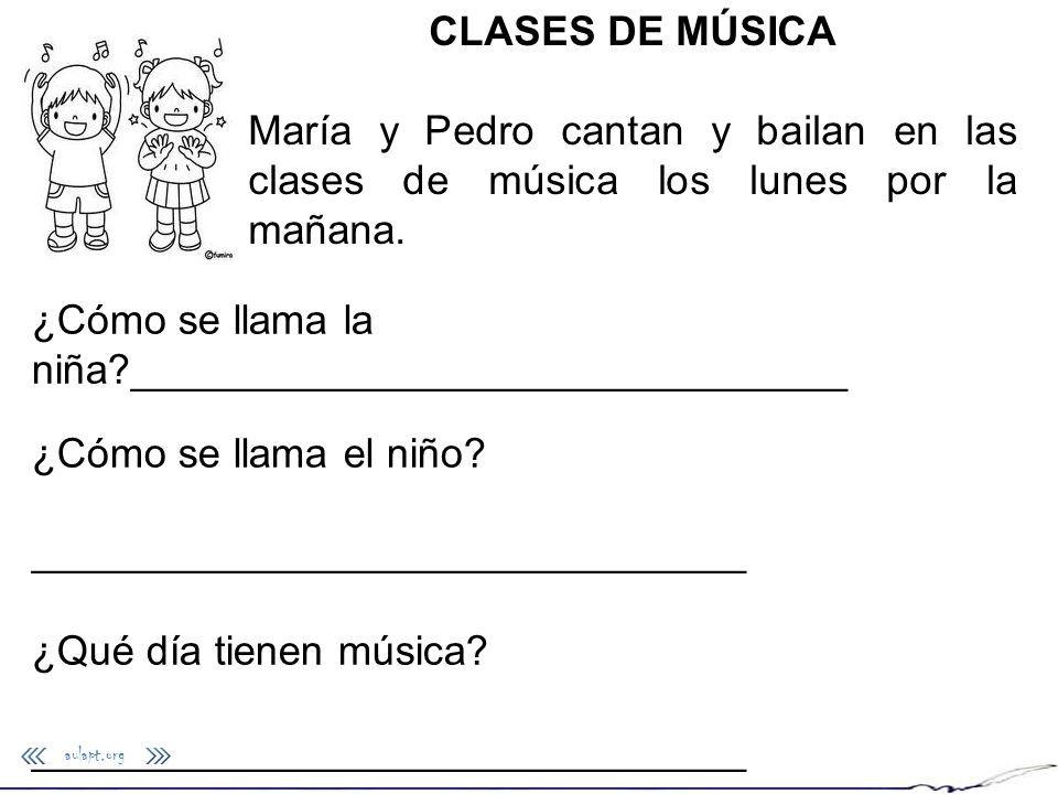CLASES DE MÚSICA María y Pedro cantan y bailan en las clases de música los lunes por la mañana. ¿Cómo se llama la niña?_______________________________