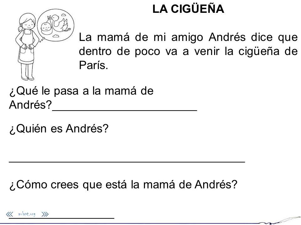 aulapt.org LA CIGÜEÑA La mamá de mi amigo Andrés dice que dentro de poco va a venir la cigüeña de París. ¿Qué le pasa a la mamá de Andrés?____________