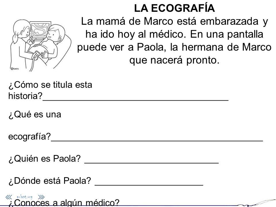 aulapt.org LA ECOGRAFÍA La mamá de Marco está embarazada y ha ido hoy al médico. En una pantalla puede ver a Paola, la hermana de Marco que nacerá pro