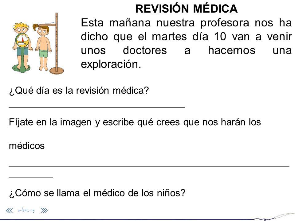 REVISIÓN MÉDICA Esta mañana nuestra profesora nos ha dicho que el martes día 10 van a venir unos doctores a hacernos una exploración. ¿Qué día es la r