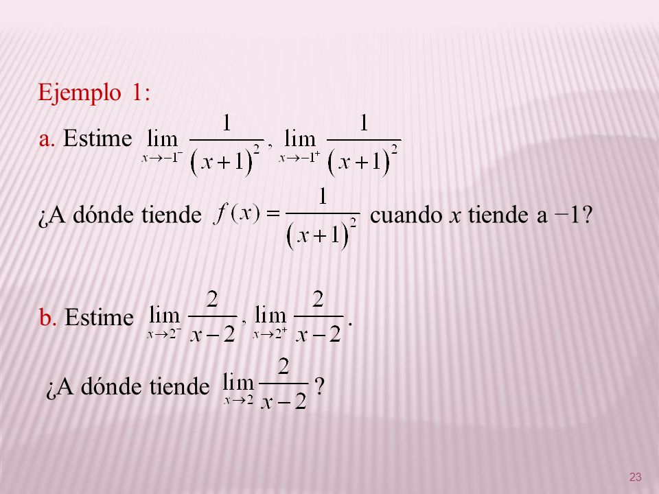 23 a. Estime Ejemplo 1: b. Estime. ¿A dónde tiende ? ¿A dónde tiende cuando x tiende a 1?