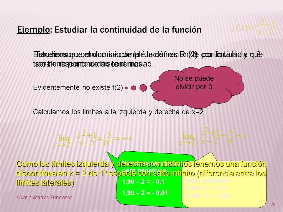 Continuidad de Funciones 28 Ejemplo: Estudiar la continuidad de la función 28 Tenemos que el dominio de la función es R-{2}, por lo tanto x = 2 será u
