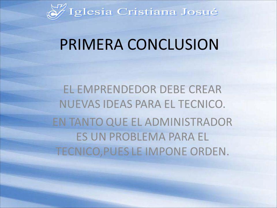 PRIMERA CONCLUSION EL EMPRENDEDOR DEBE CREAR NUEVAS IDEAS PARA EL TECNICO.