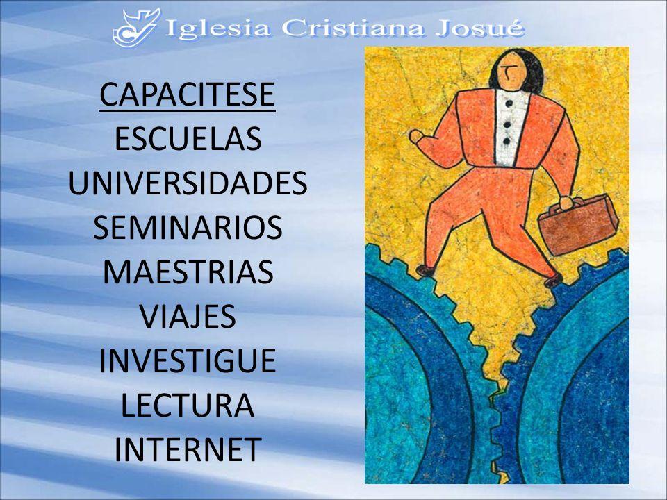 CAPACITESE ESCUELAS UNIVERSIDADES SEMINARIOS MAESTRIAS VIAJES INVESTIGUE LECTURA INTERNET