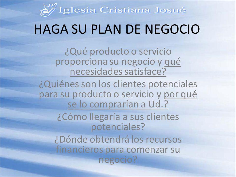 HAGA SU PLAN DE NEGOCIO ¿Qué producto o servicio proporciona su negocio y qué necesidades satisface.