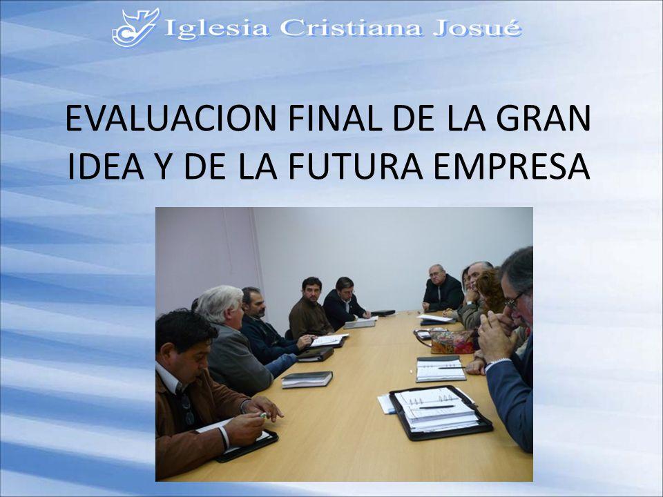 EVALUACION FINAL DE LA GRAN IDEA Y DE LA FUTURA EMPRESA