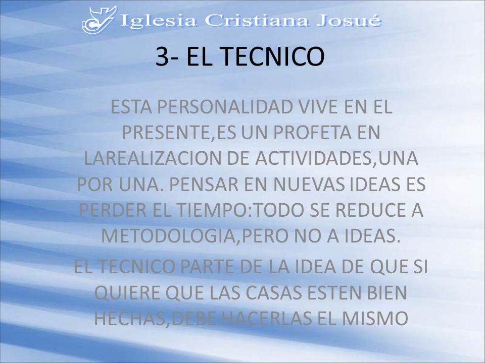 3- EL TECNICO ESTA PERSONALIDAD VIVE EN EL PRESENTE,ES UN PROFETA EN LAREALIZACION DE ACTIVIDADES,UNA POR UNA.