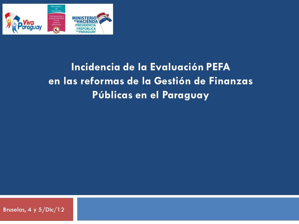 Incidencia de la Evaluación PEFA en las reformas de la Gestión de Finanzas Públicas en el Paraguay Bruselas, 4 y 5/Dic/12