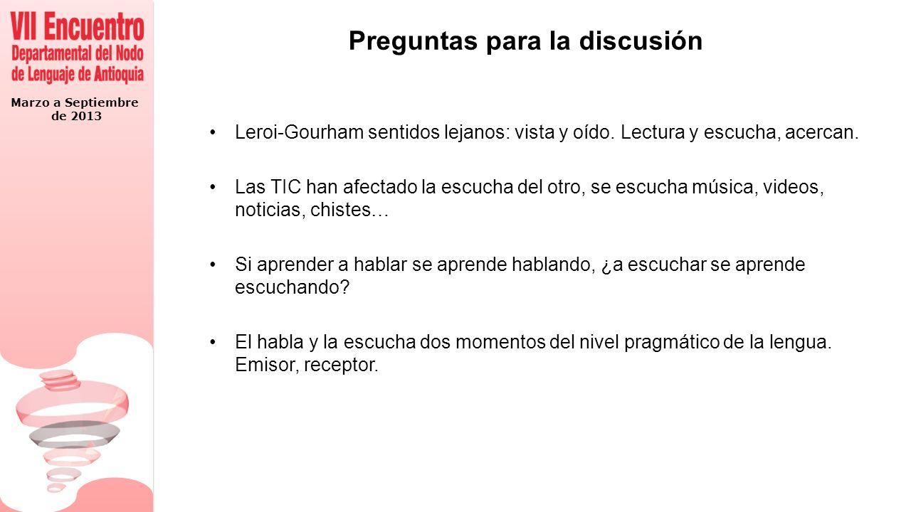 Marzo a Septiembre de 2013 Preguntas para la discusión Leroi-Gourham sentidos lejanos: vista y oído.