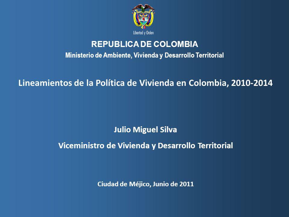 Viceministerio de Vivienda y Desarrollo Territorial, MAVDT República de Colombia Lineamientos de la Política de Vivienda en Colombia, 2010-2014 Julio