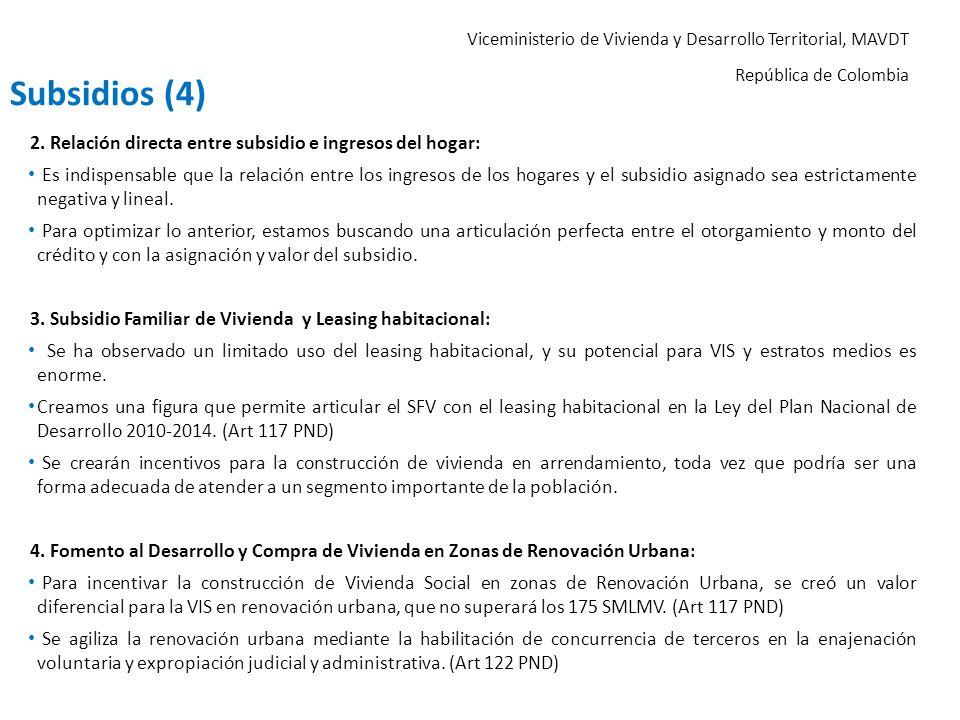 Viceministerio de Vivienda y Desarrollo Territorial, MAVDT República de Colombia 2. Relación directa entre subsidio e ingresos del hogar: Es indispens