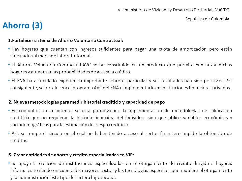 Viceministerio de Vivienda y Desarrollo Territorial, MAVDT República de Colombia Ahorro (3) 1.Fortalecer sistema de Ahorro Voluntario Contractual: Hay