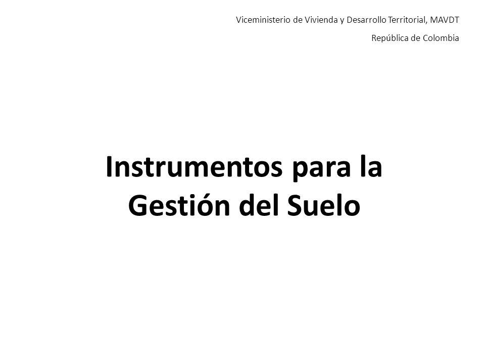 Viceministerio de Vivienda y Desarrollo Territorial, MAVDT República de Colombia Instrumentos para la Gestión del Suelo