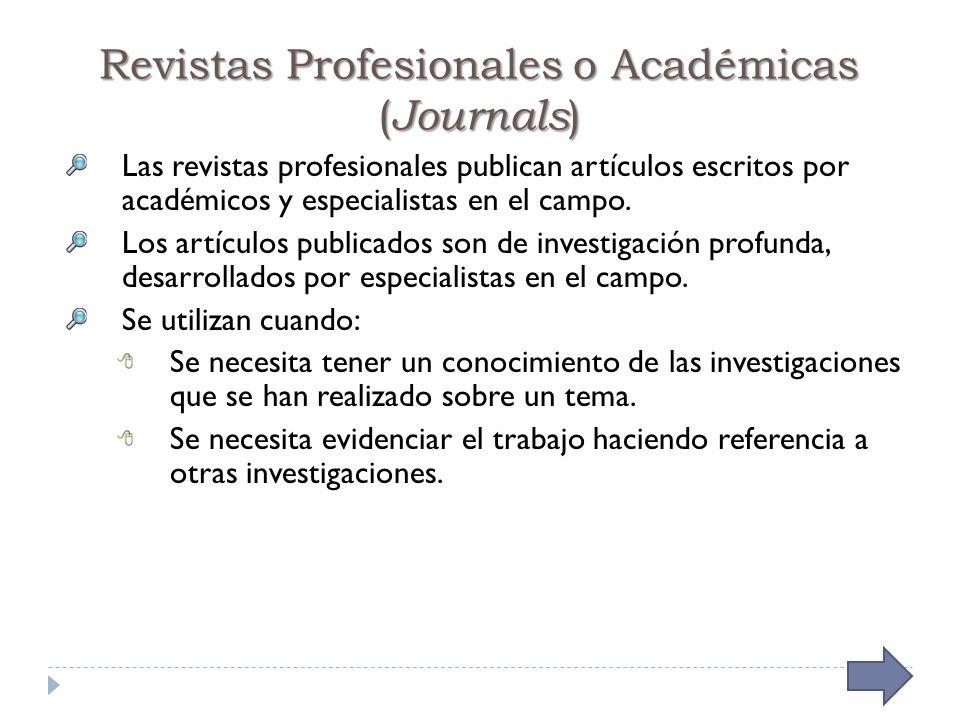 Revistas Profesionales o Académicas ( Journals ) Las revistas profesionales publican artículos escritos por académicos y especialistas en el campo.