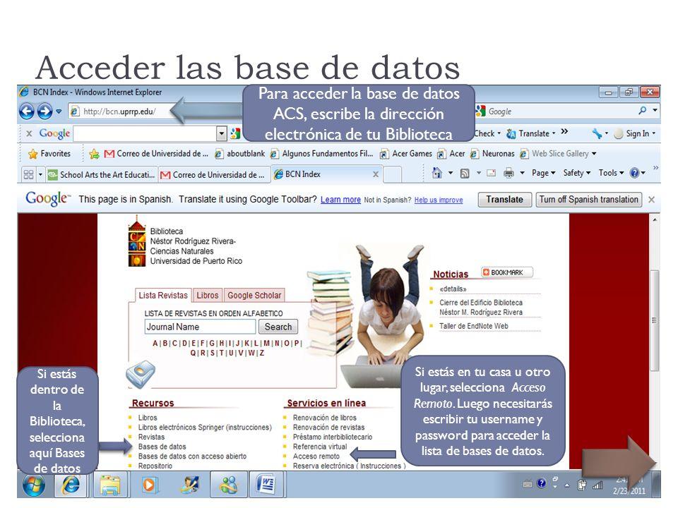Acceder las base de datos Para acceder la base de datos ACS, escribe la dirección electrónica de tu Biblioteca Si estás dentro de la Biblioteca, selecciona aquí Bases de datos Si estás en tu casa u otro lugar, selecciona Acceso Remoto.