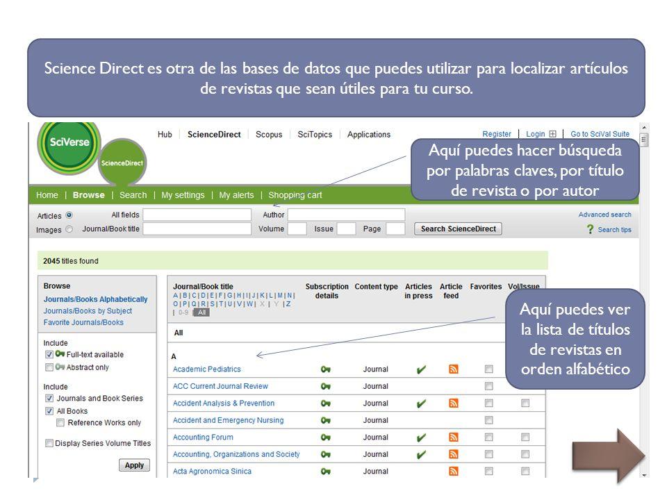Science Direct es otra de las bases de datos que puedes utilizar para localizar artículos de revistas que sean útiles para tu curso.