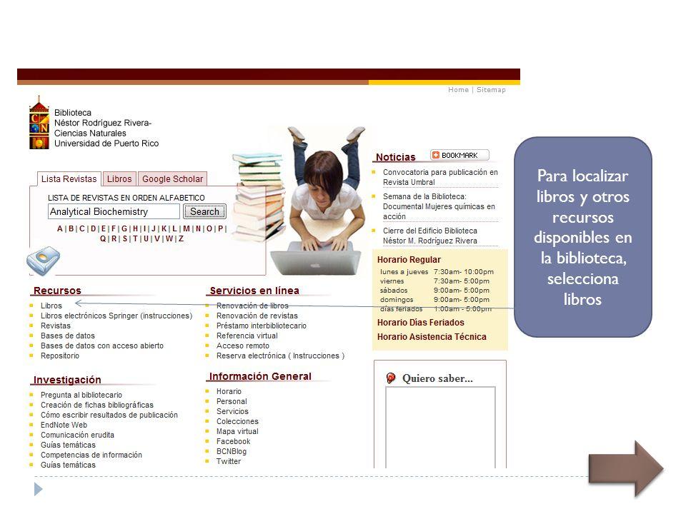 Para localizar libros y otros recursos disponibles en la biblioteca, selecciona libros