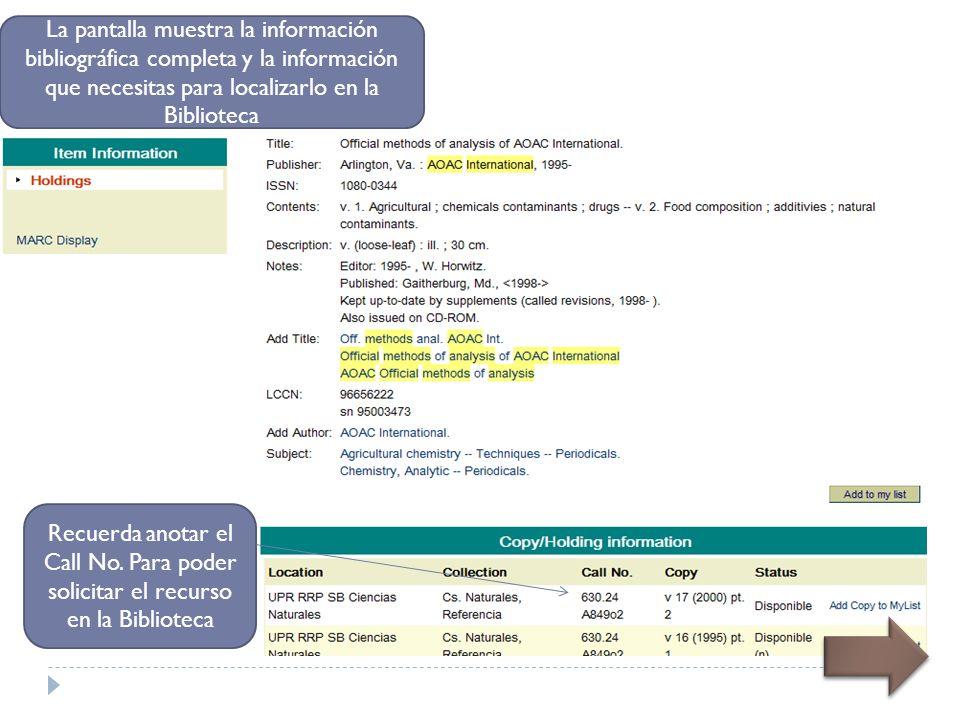 La pantalla muestra la información bibliográfica completa y la información que necesitas para localizarlo en la Biblioteca Recuerda anotar el Call No.