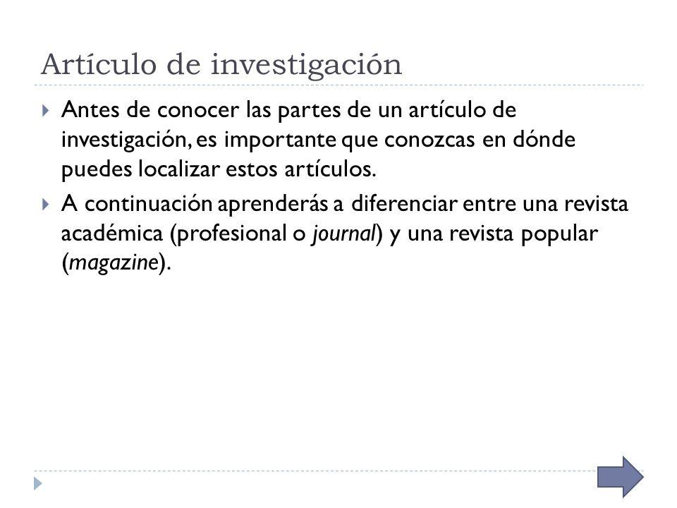 Artículo de investigación Antes de conocer las partes de un artículo de investigación, es importante que conozcas en dónde puedes localizar estos artículos.