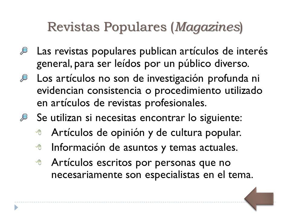 Revistas Populares ( Magazines ) Las revistas populares publican artículos de interés general, para ser leídos por un público diverso.
