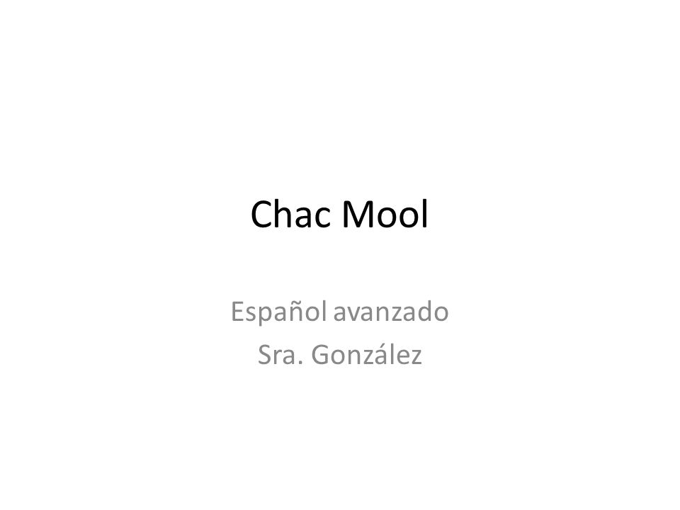 Chac Mool Español avanzado Sra. González