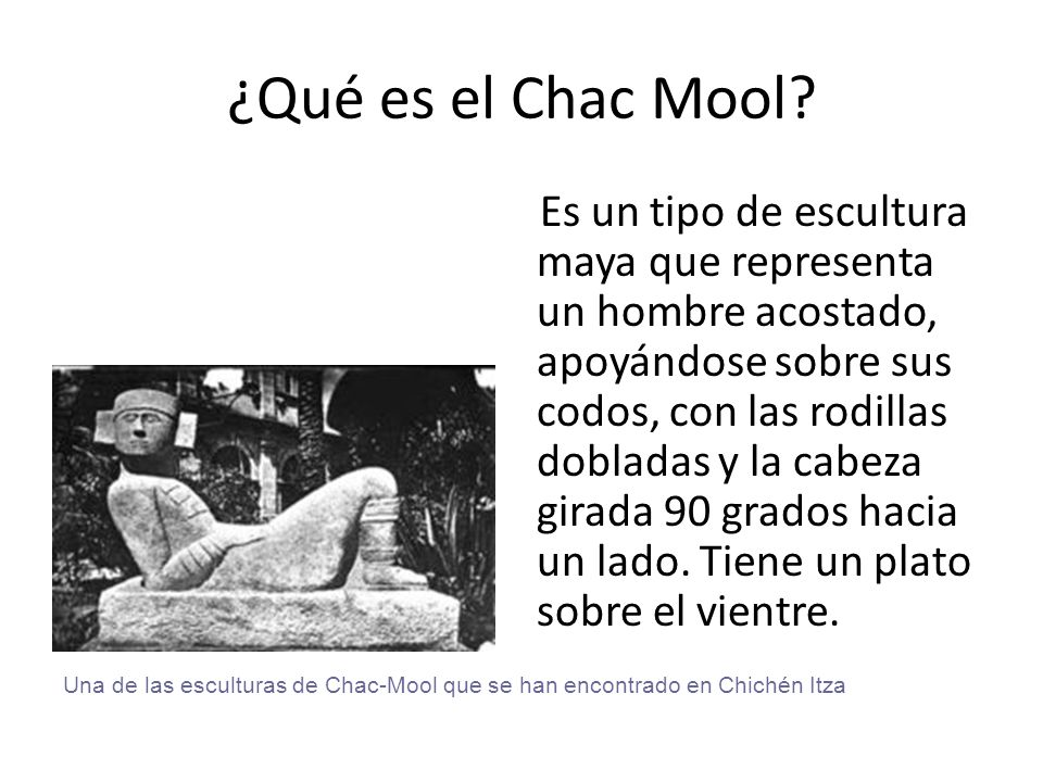 ¿Qué es el Chac Mool? Es un tipo de escultura maya que representa un hombre acostado, apoyándose sobre sus codos, con las rodillas dobladas y la cabez