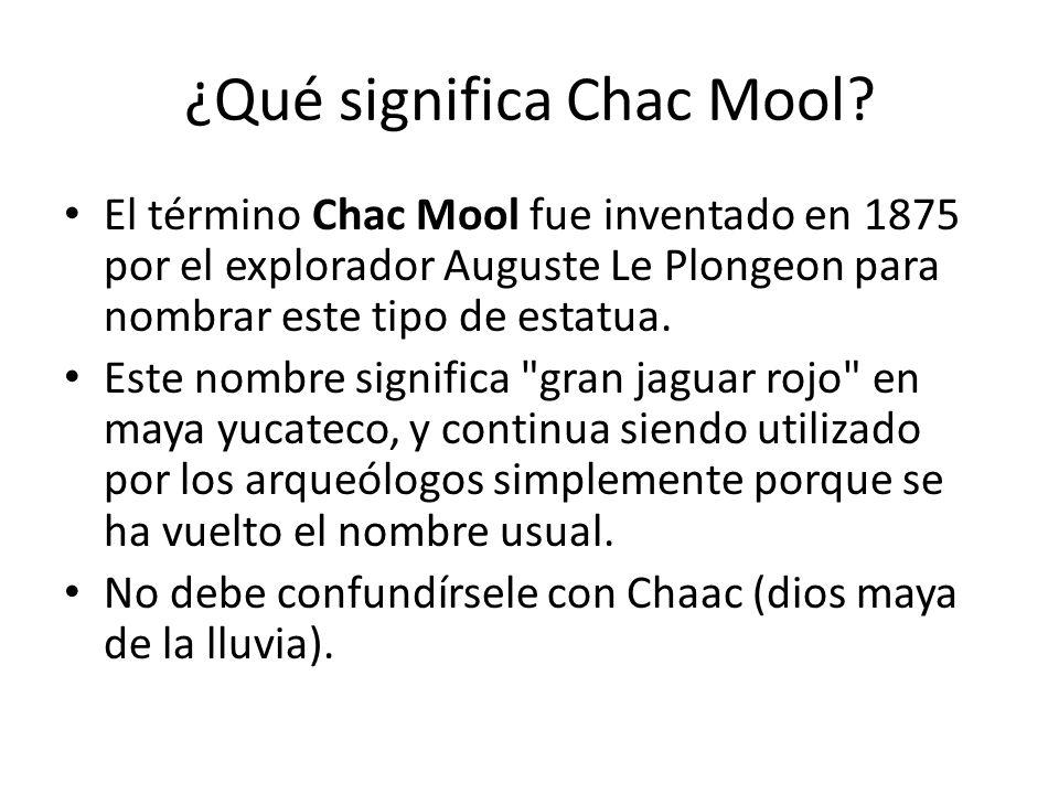 ¿Qué significa Chac Mool? El término Chac Mool fue inventado en 1875 por el explorador Auguste Le Plongeon para nombrar este tipo de estatua. Este nom