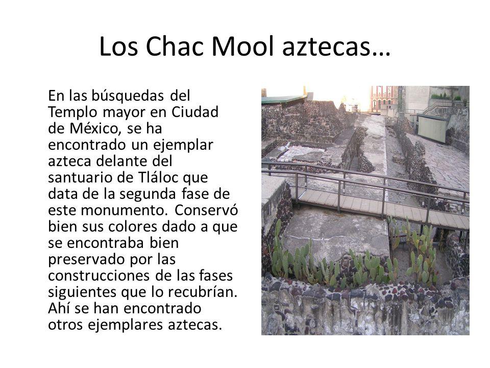Los Chac Mool aztecas… En las búsquedas del Templo mayor en Ciudad de México, se ha encontrado un ejemplar azteca delante del santuario de Tláloc que