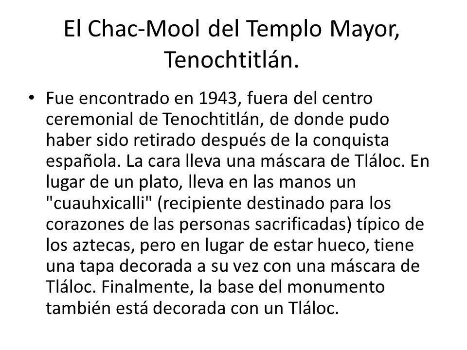 El Chac-Mool del Templo Mayor, Tenochtitlán. Fue encontrado en 1943, fuera del centro ceremonial de Tenochtitlán, de donde pudo haber sido retirado de