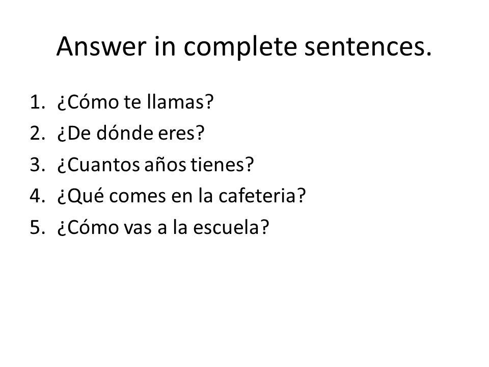 Answer in complete sentences. 1.¿Cómo te llamas. 2.¿De dónde eres.