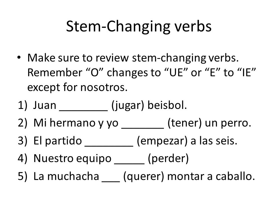Stem-Changing verbs Make sure to review stem-changing verbs.