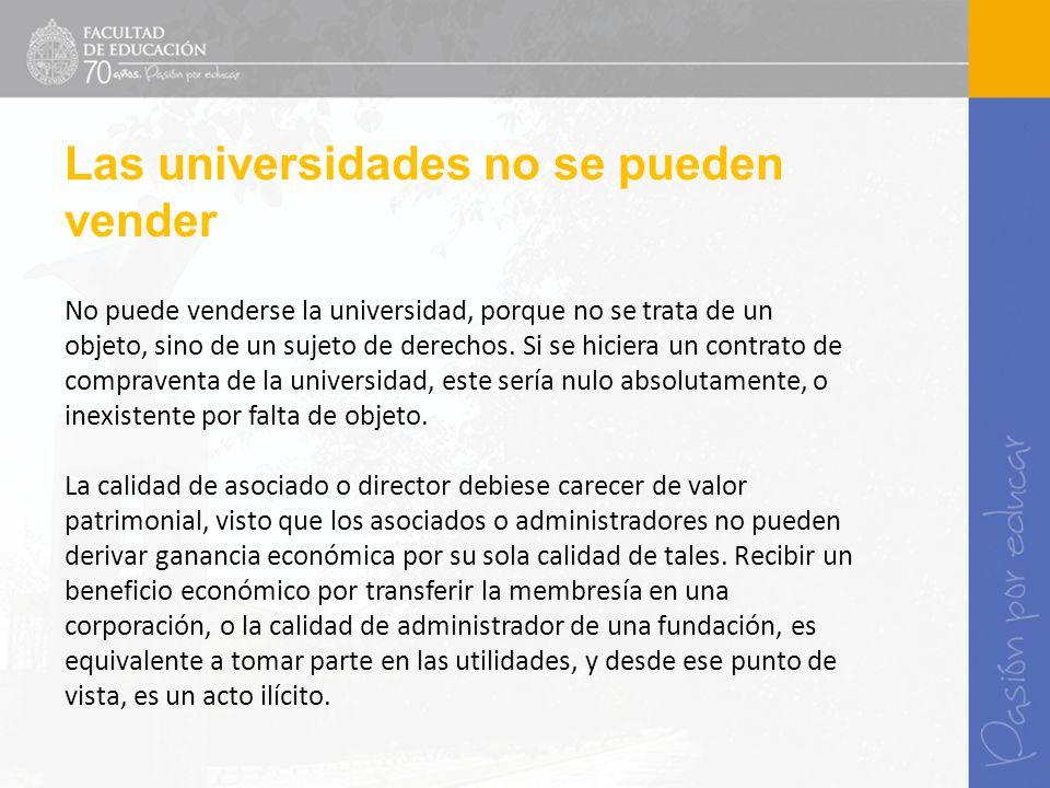 No puede venderse la universidad, porque no se trata de un objeto, sino de un sujeto de derechos. Si se hiciera un contrato de compraventa de la unive