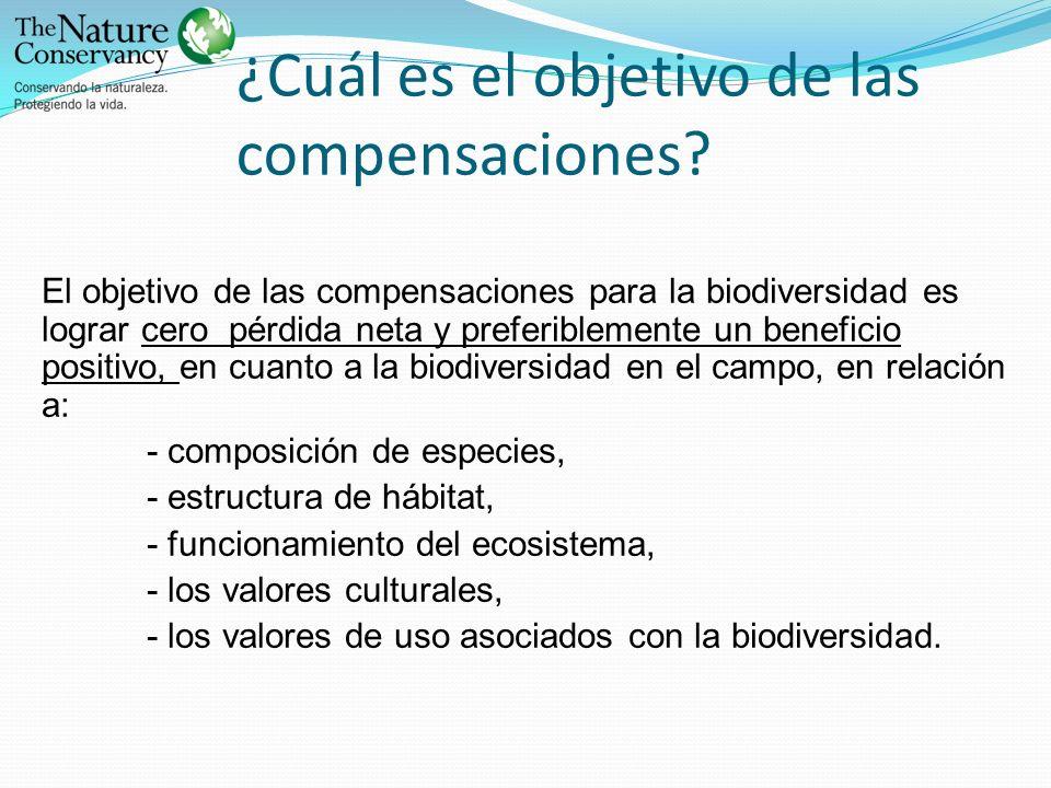 ¿Cuál es el objetivo de las compensaciones? El objetivo de las compensaciones para la biodiversidad es lograr cero pérdida neta y preferiblemente un b