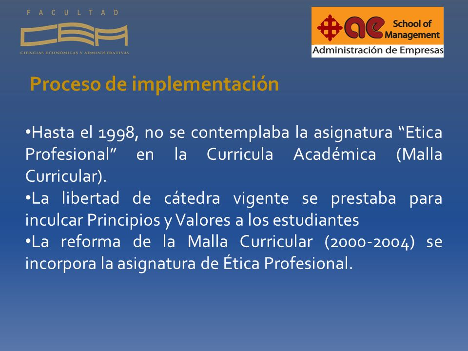 Proceso de implementación Hasta el 1998, no se contemplaba la asignatura Etica Profesional en la Curricula Académica (Malla Curricular). La libertad d