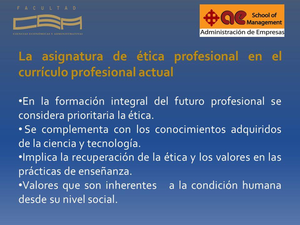 La asignatura de ética profesional en el currículo profesional actual En la formación integral del futuro profesional se considera prioritaria la étic
